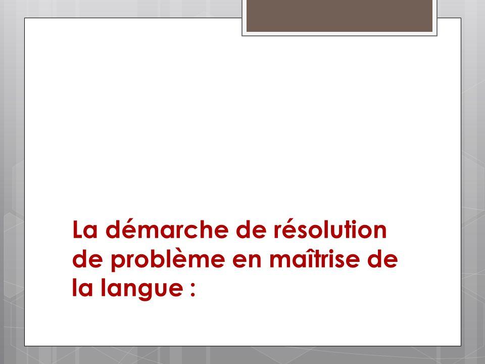 La démarche de résolution de problème en maîtrise de la langue :
