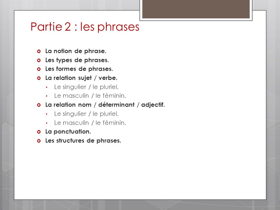 Partie 2 : les phrases La notion de phrase. Les types de phrases.