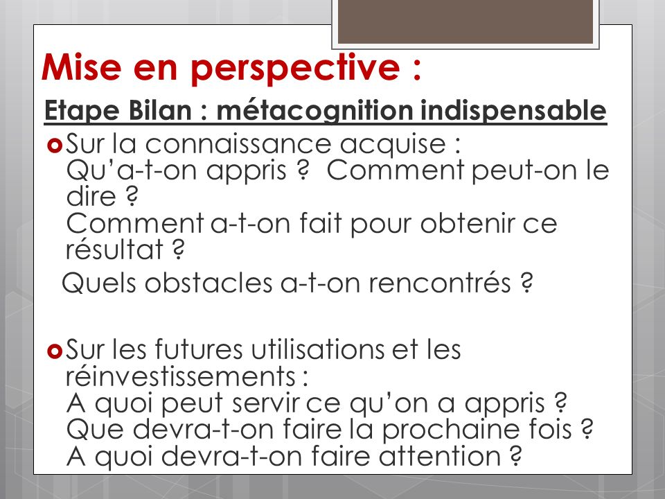 Mise en perspective : Etape Bilan : métacognition indispensable