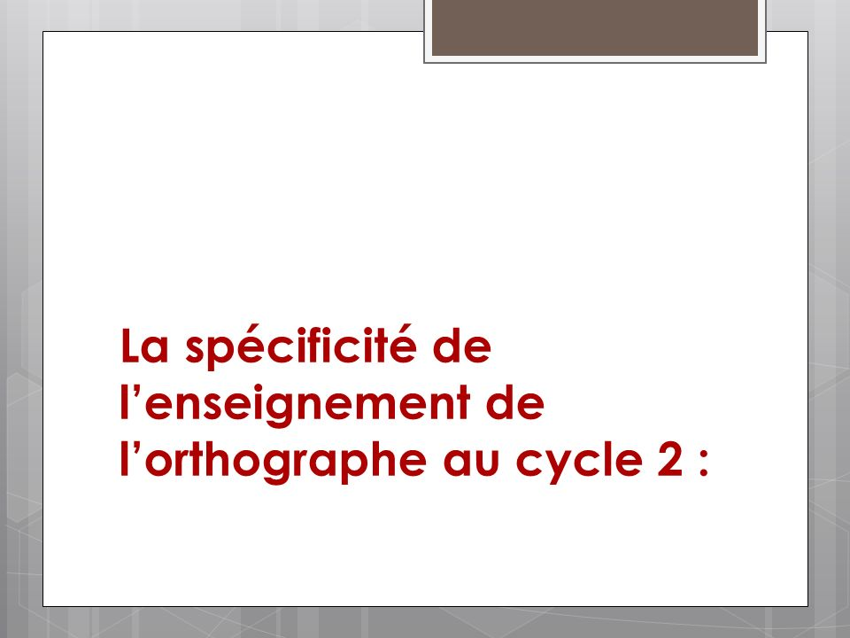 La spécificité de l'enseignement de l'orthographe au cycle 2 :