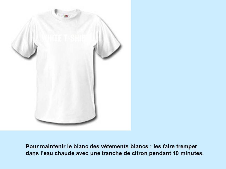 Pour maintenir le blanc des vêtements blancs : les faire tremper dans l eau chaude avec une tranche de citron pendant 10 minutes.