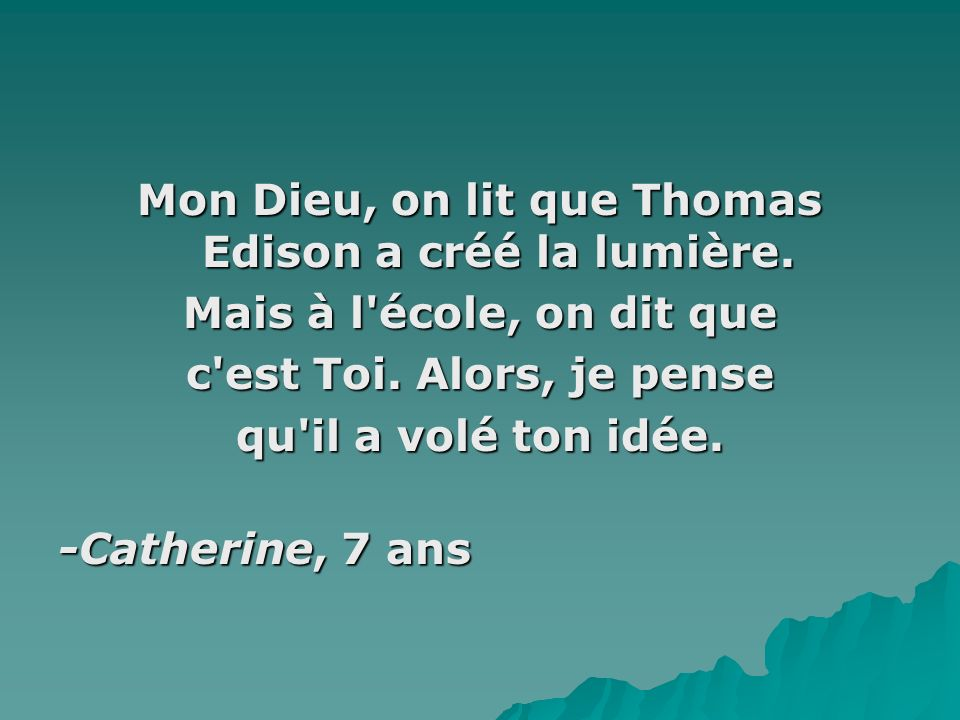 Mon Dieu, on lit que Thomas Edison a créé la lumière.