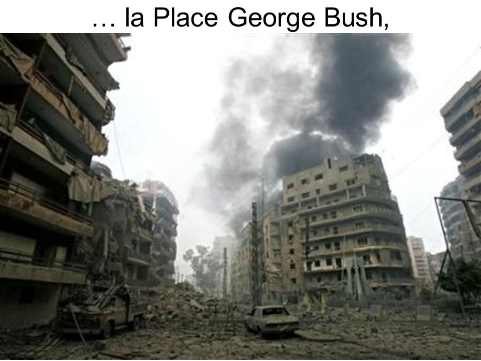 … la Place George Bush,