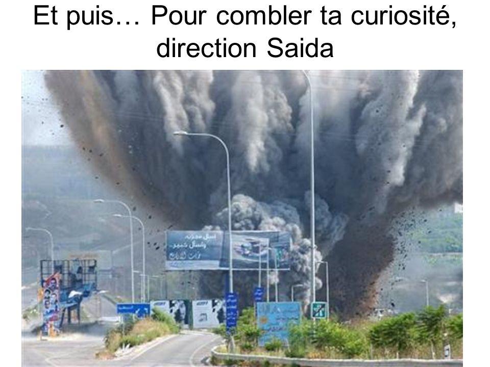Et puis… Pour combler ta curiosité, direction Saida