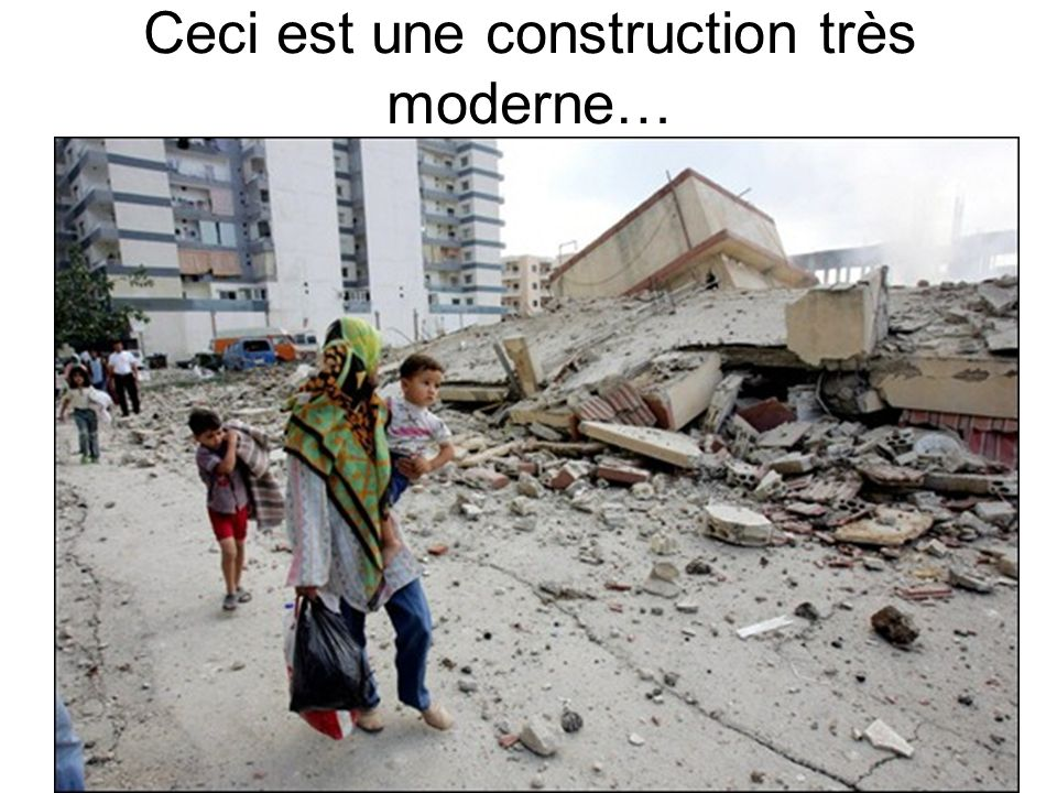 Ceci est une construction très moderne…