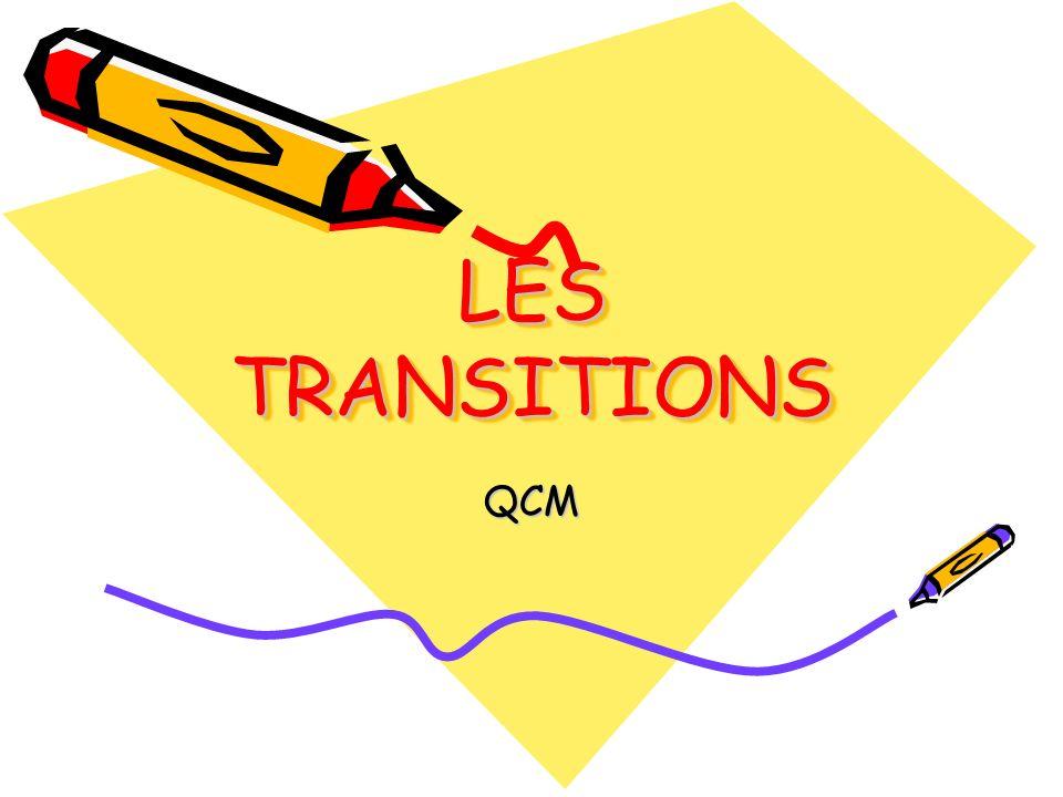LES TRANSITIONS QCM
