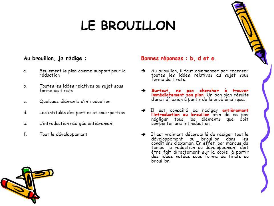 LE BROUILLON Au brouillon, je rédige : Bonnes réponses : b, d et e.