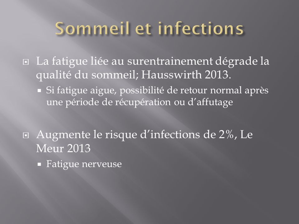 Sommeil et infections La fatigue liée au surentrainement dégrade la qualité du sommeil; Hausswirth 2013.