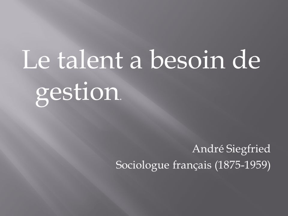 Le talent a besoin de gestion.