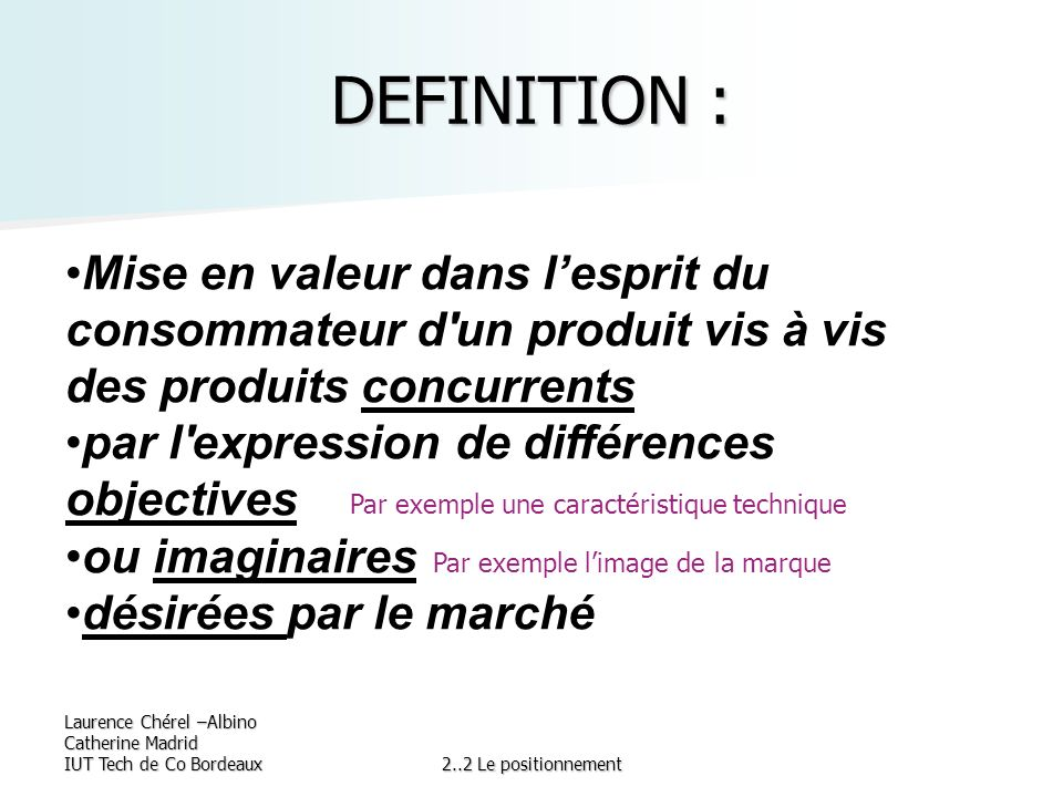 DEFINITION : Mise en valeur dans l'esprit du consommateur d un produit vis à vis des produits concurrents.