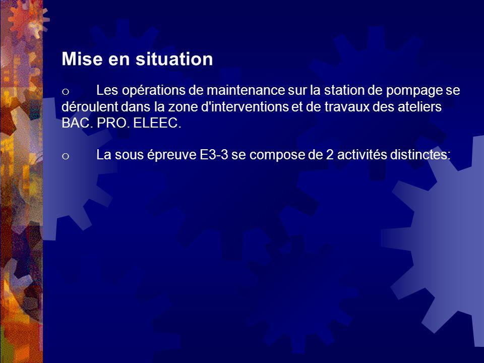 Mise en situation o Les opérations de maintenance sur la station de pompage se déroulent dans la zone d interventions et de travaux des ateliers BAC.