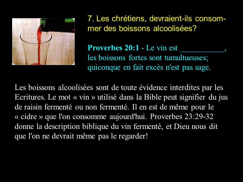 7. Les chrétiens, devraient-ils consom-mer des boissons alcoolisées
