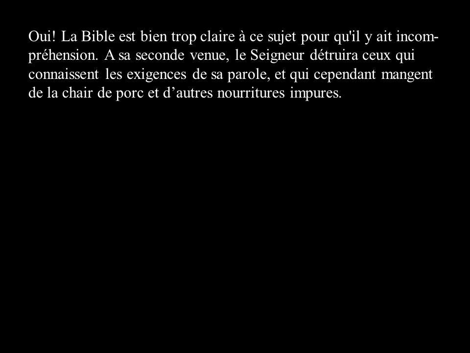 Oui. La Bible est bien trop claire à ce sujet pour qu il y ait incom-préhension.