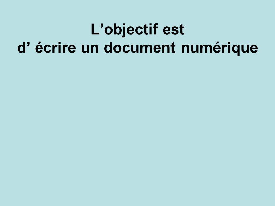 L'objectif est d' écrire un document numérique