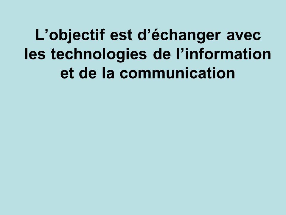 L'objectif est d'échanger avec les technologies de l'information et de la communication