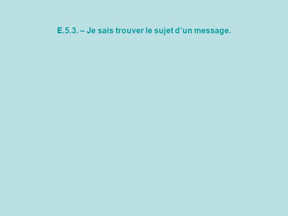E.5.3. – Je sais trouver le sujet d'un message.