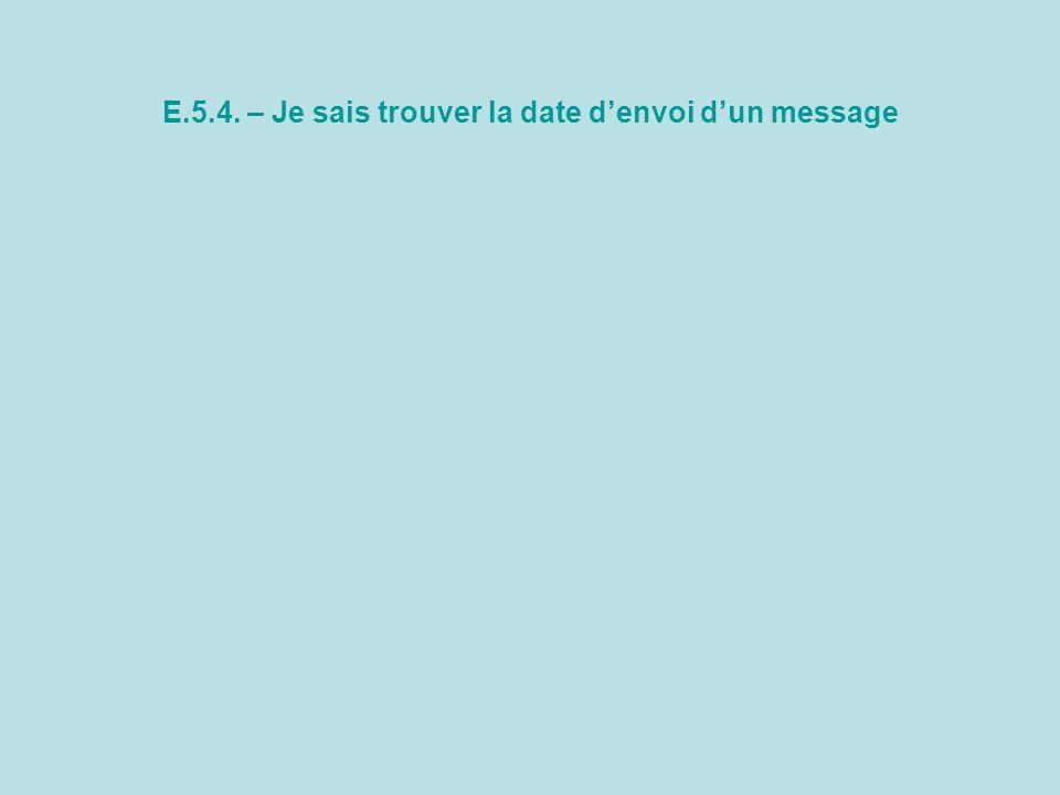 E.5.4. – Je sais trouver la date d'envoi d'un message