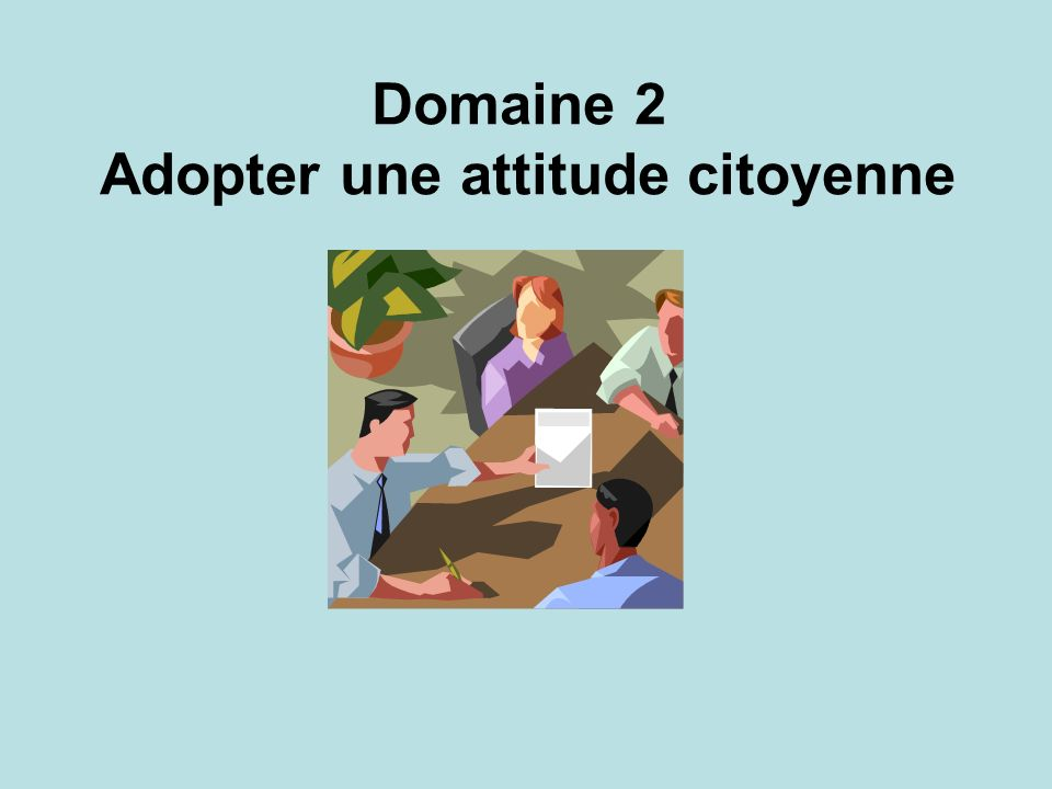 Domaine 2 Adopter une attitude citoyenne