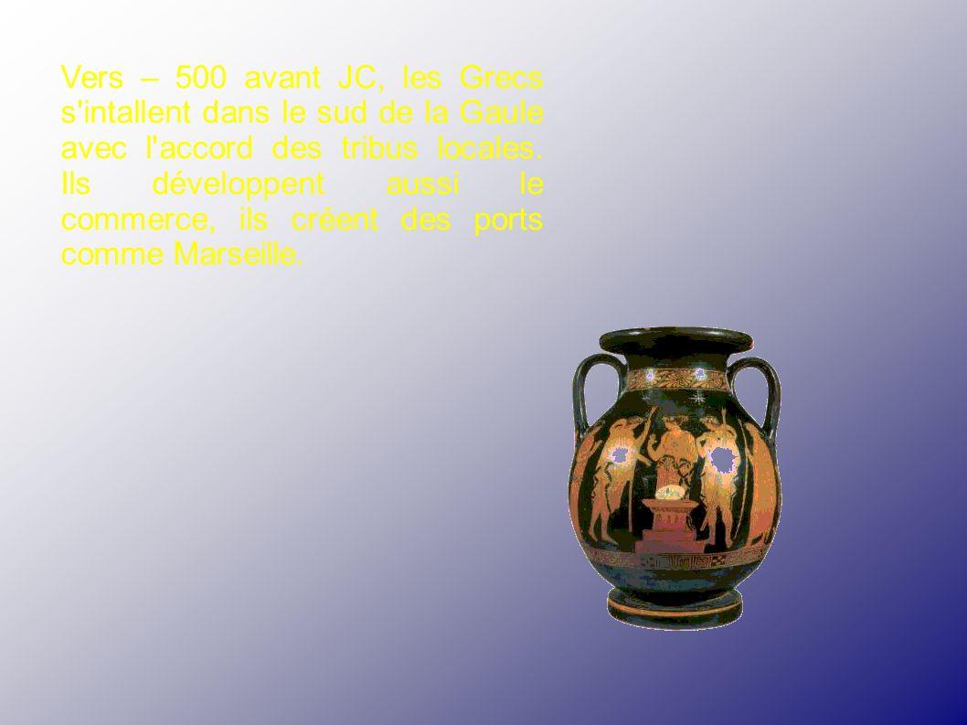 Vers – 500 avant JC, les Grecs s intallent dans le sud de la Gaule avec l accord des tribus locales.