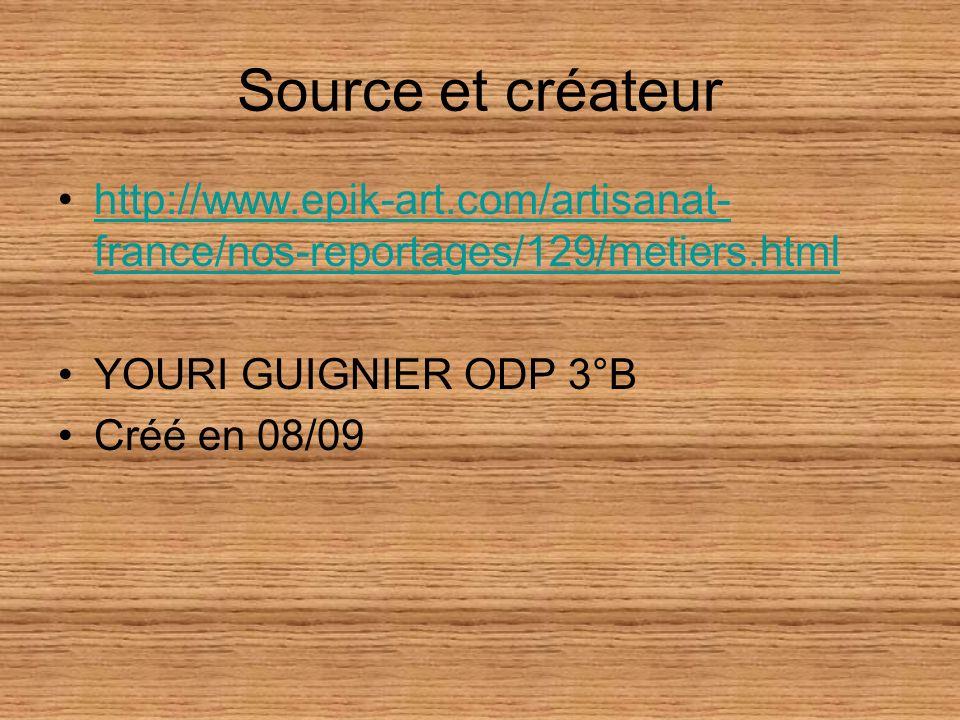 Source et créateur http://www.epik-art.com/artisanat-france/nos-reportages/129/metiers.html. YOURI GUIGNIER ODP 3°B.