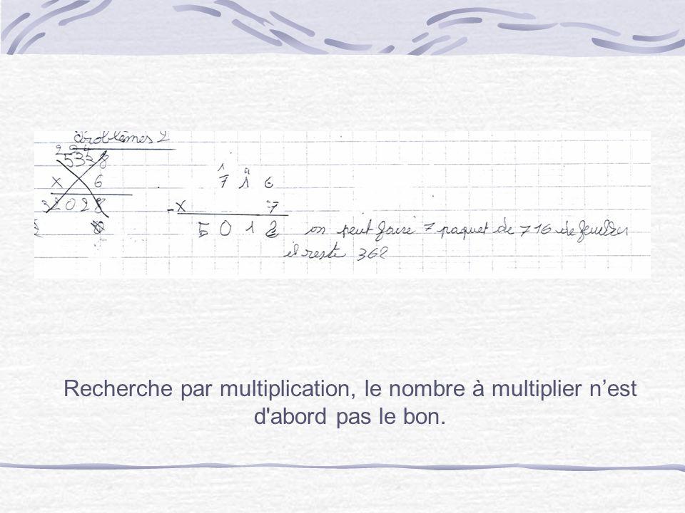 Recherche par multiplication, le nombre à multiplier n'est d abord pas le bon.