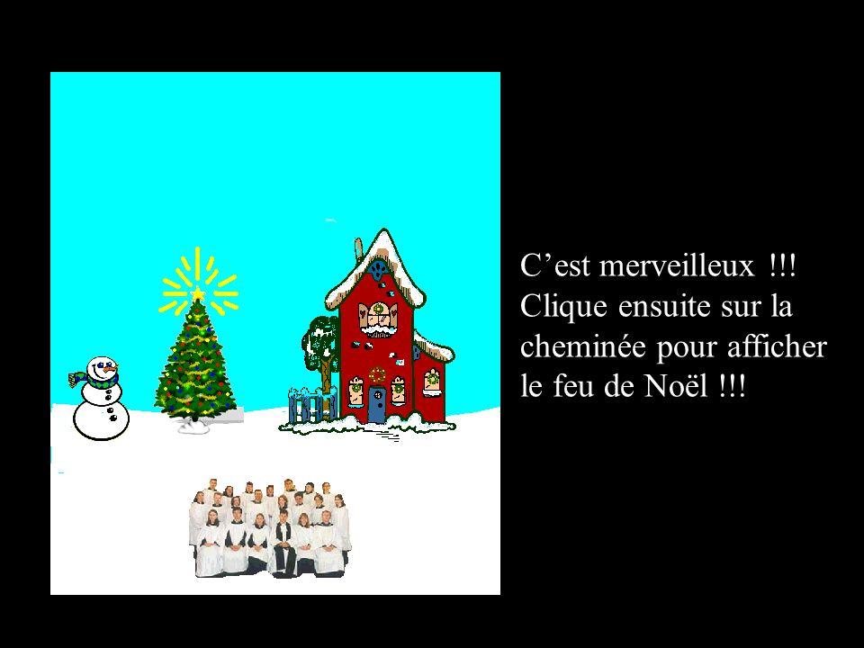 C'est merveilleux !!! Clique ensuite sur la cheminée pour afficher le feu de Noël !!!