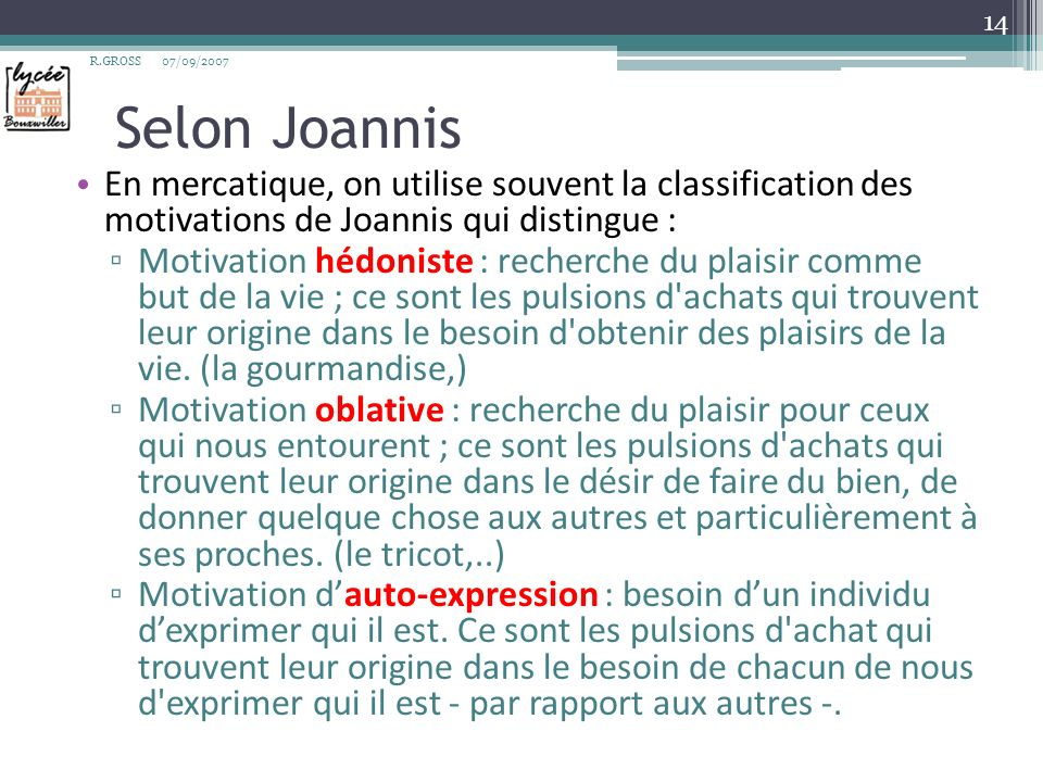 R.GROSS 07/09/2007. Selon Joannis. En mercatique, on utilise souvent la classification des motivations de Joannis qui distingue :