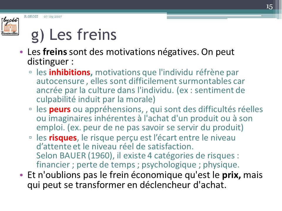 R.GROSS 07/09/2007. g) Les freins. Les freins sont des motivations négatives. On peut distinguer :