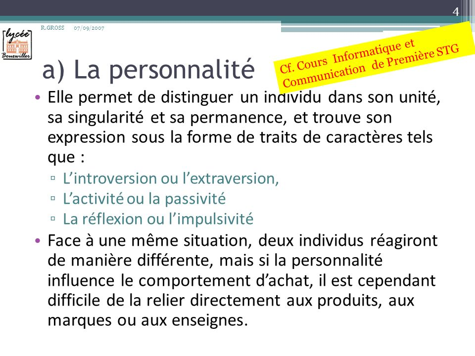 R.GROSS 07/09/2007. a) La personnalité. Cf. Cours Informatique et Communication de Première STG.