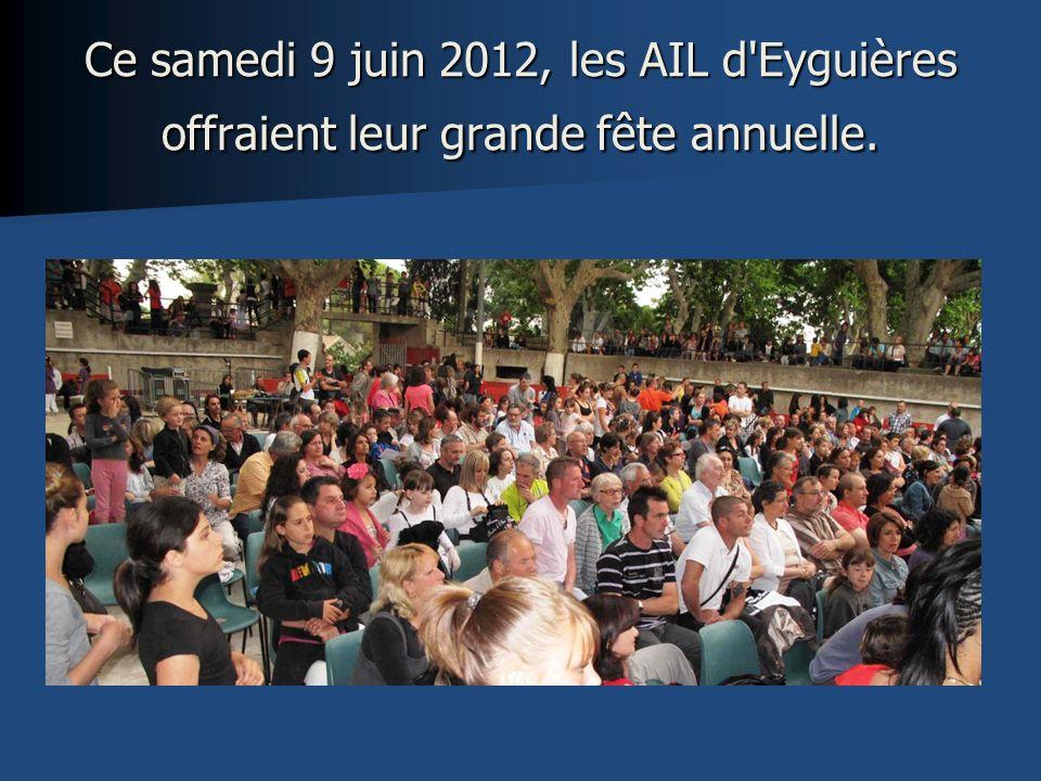 Ce samedi 9 juin 2012, les AIL d Eyguières offraient leur grande fête annuelle.