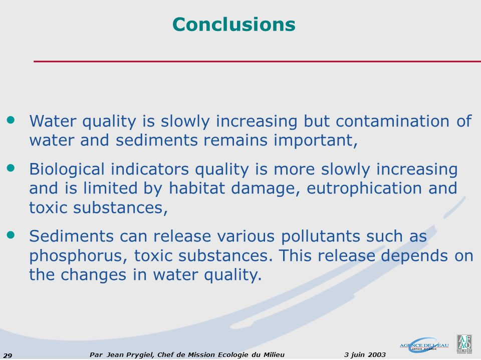 Conclusions Water quality is slowly increasing but contamination of water and sediments remains important,