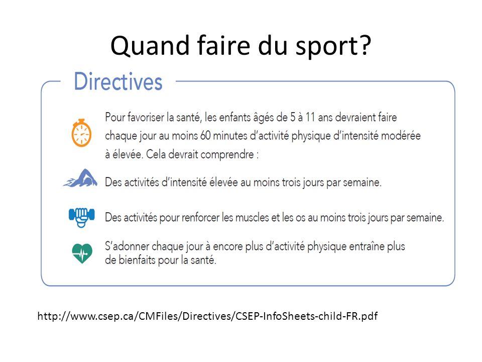 Quand faire du sport http://www.csep.ca/CMFiles/Directives/CSEP-InfoSheets-child-FR.pdf