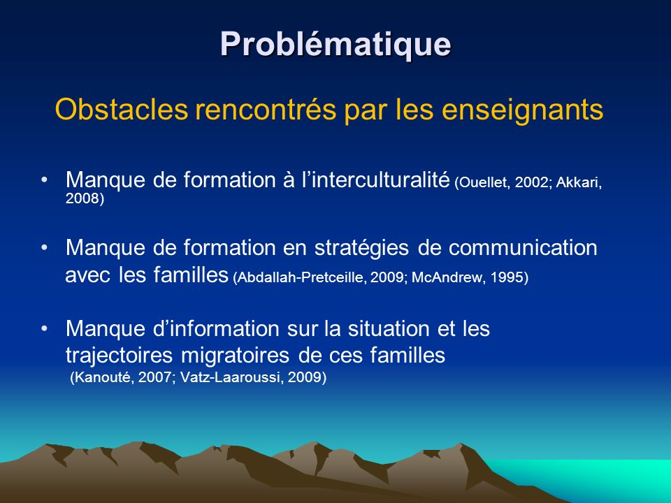 Problématique Obstacles rencontrés par les enseignants. Manque de formation à l'interculturalité (Ouellet, 2002; Akkari, 2008)