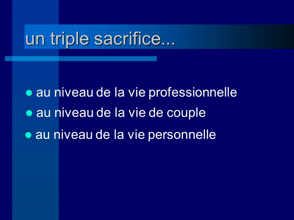 un triple sacrifice... au niveau de la vie professionnelle