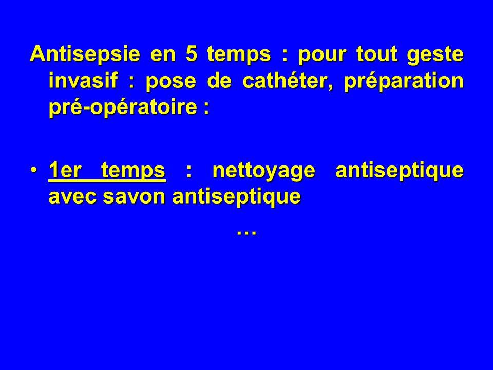 Antisepsie en 5 temps : pour tout geste invasif : pose de cathéter, préparation pré-opératoire :