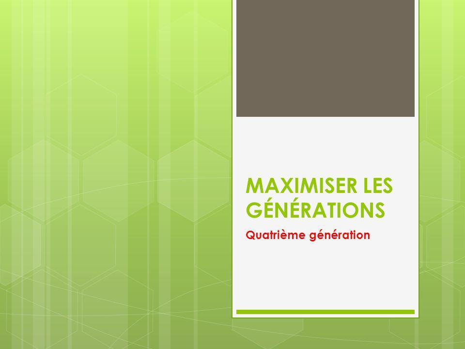 MAXIMISER LES GÉNÉRATIONS