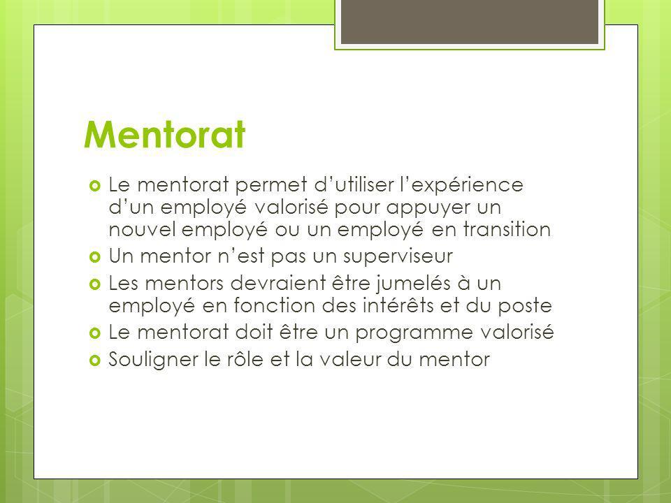 Mentorat Le mentorat permet d'utiliser l'expérience d'un employé valorisé pour appuyer un nouvel employé ou un employé en transition.