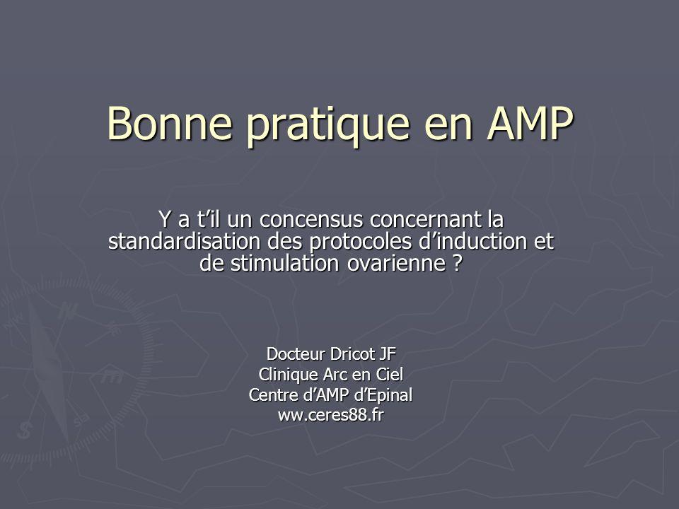 Bonne pratique en AMP Y a t'il un concensus concernant la standardisation des protocoles d'induction et de stimulation ovarienne