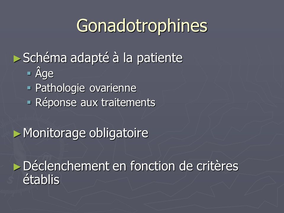 Gonadotrophines Schéma adapté à la patiente Monitorage obligatoire