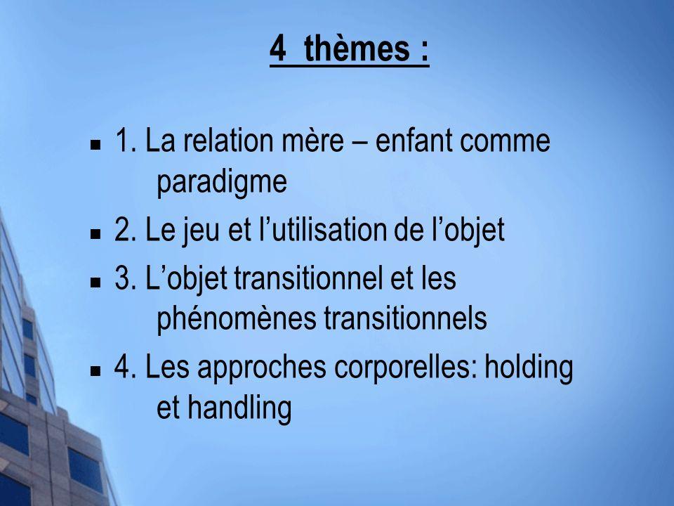 4 thèmes : 1. La relation mère – enfant comme paradigme