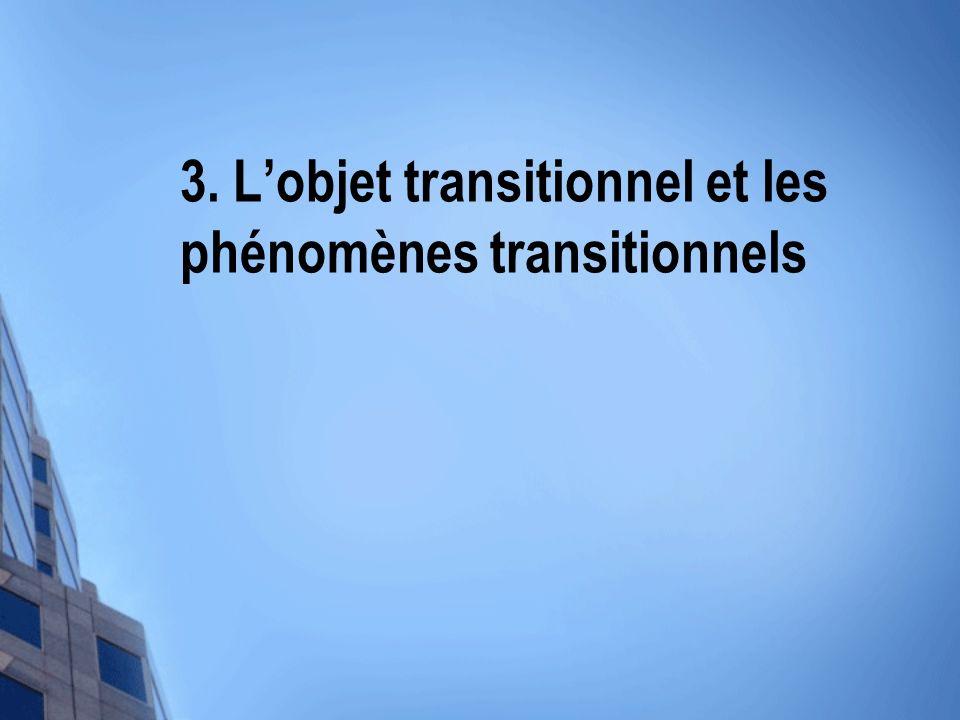 3. L'objet transitionnel et les phénomènes transitionnels