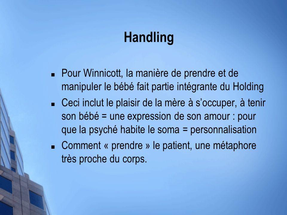 Handling Pour Winnicott, la manière de prendre et de manipuler le bébé fait partie intégrante du Holding.