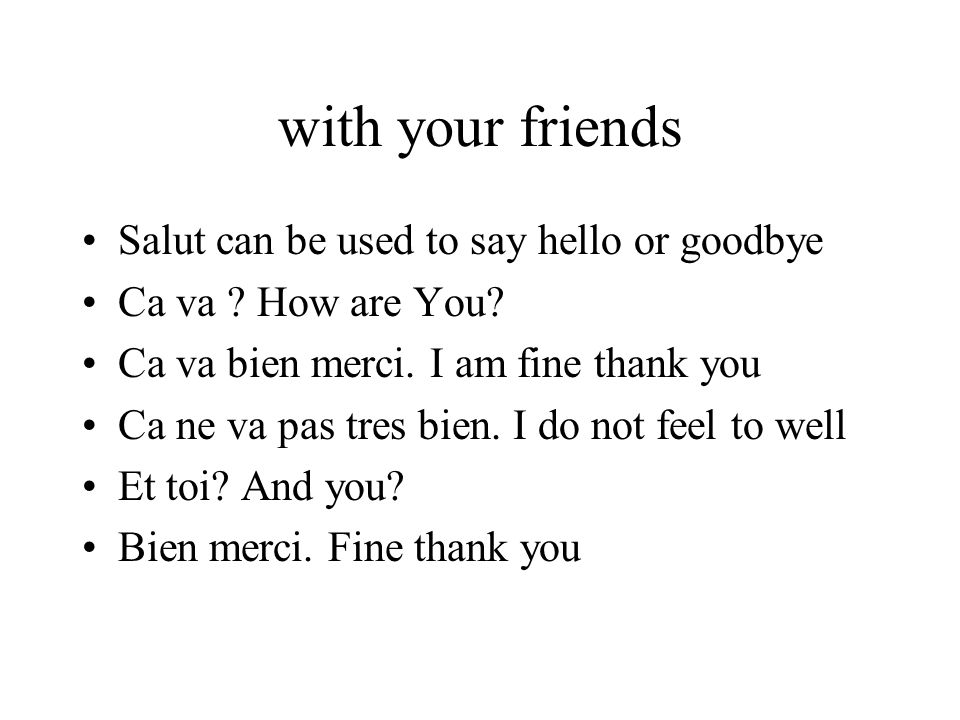 with your friends Salut can be used to say hello or goodbye