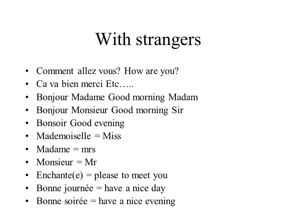 With strangers Comment allez vous How are you