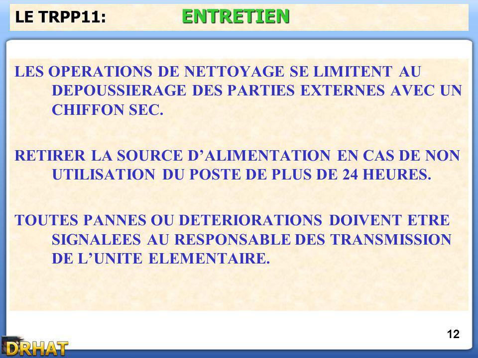 LE TRPP11: ENTRETIEN LES OPERATIONS DE NETTOYAGE SE LIMITENT AU DEPOUSSIERAGE DES PARTIES EXTERNES AVEC UN CHIFFON SEC.