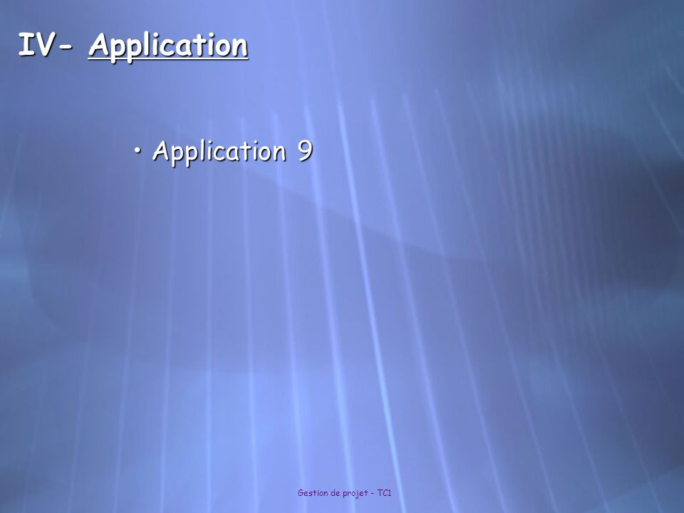 IV- Application Application 9 Gestion de projet - TC1