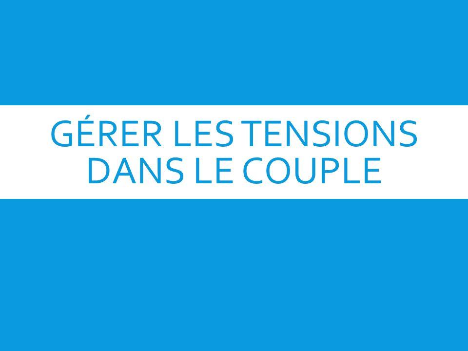 GÉRER LES TENSIONS DANS LE COUPLE