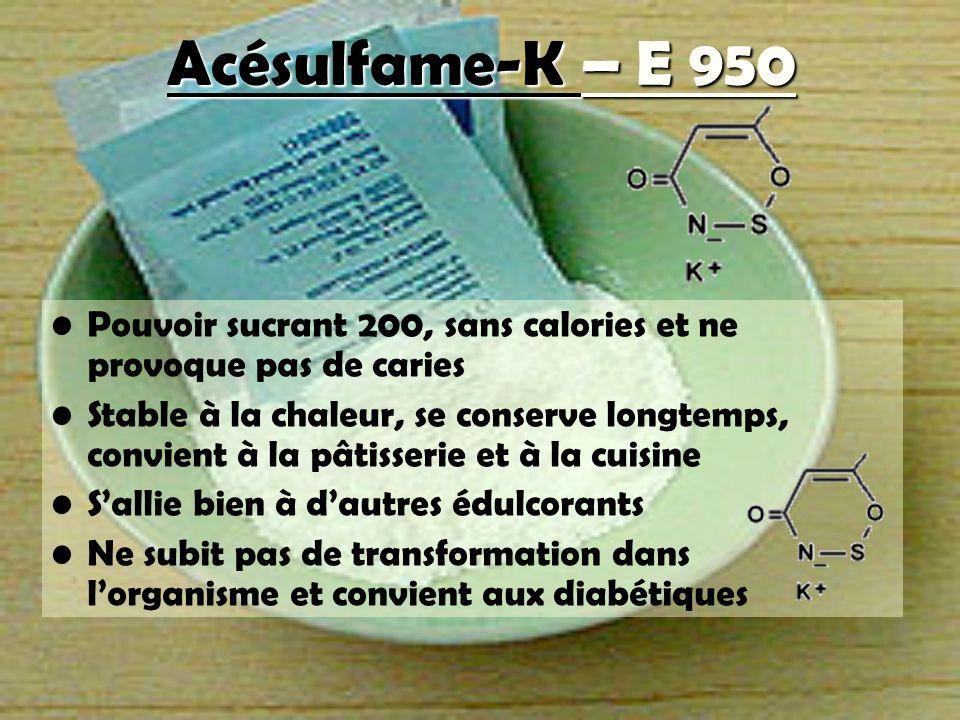 Acésulfame-K – E 950 Pouvoir sucrant 200, sans calories et ne provoque pas de caries.