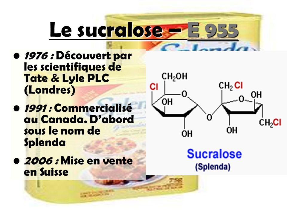 Le sucralose – E 955 1976 : Découvert par les scientifiques de Tate & Lyle PLC (Londres)