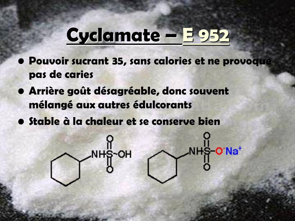 Cyclamate – E 952 Pouvoir sucrant 35, sans calories et ne provoque pas de caries.